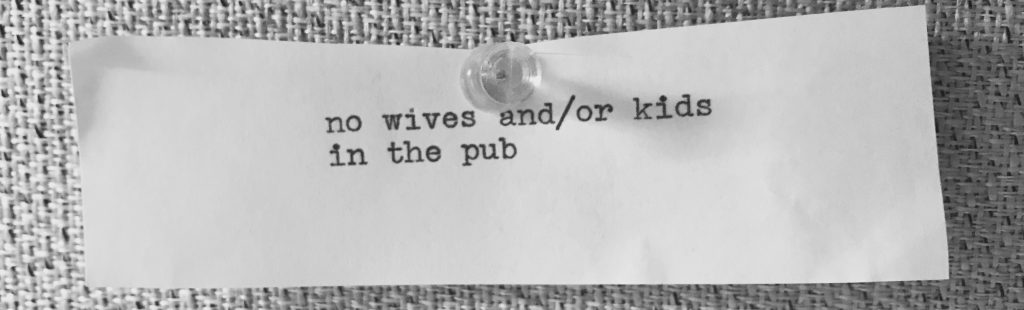 no wives and kids in the pub typed on paper